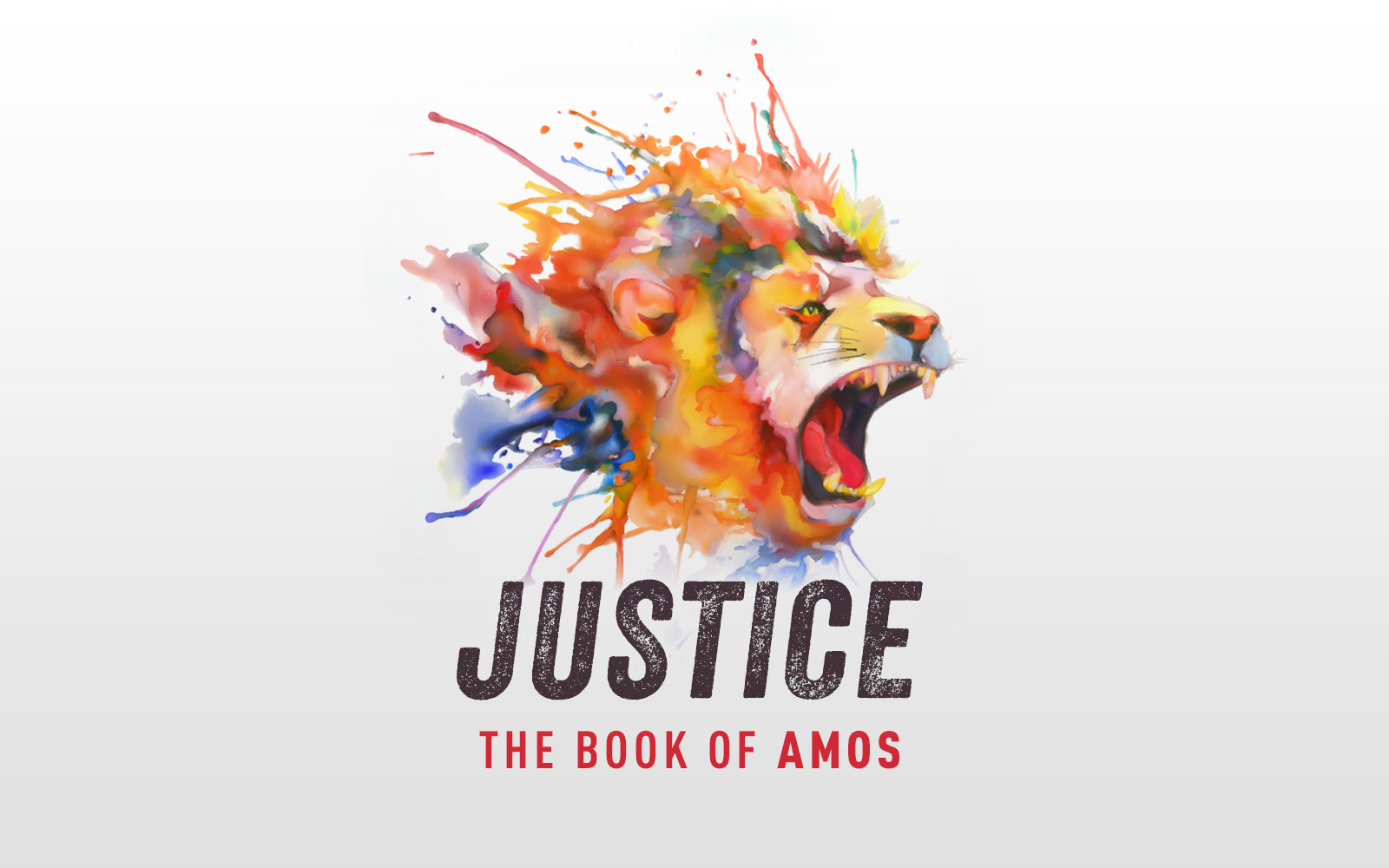 JUSTICE - Amos - The LORD Roars
