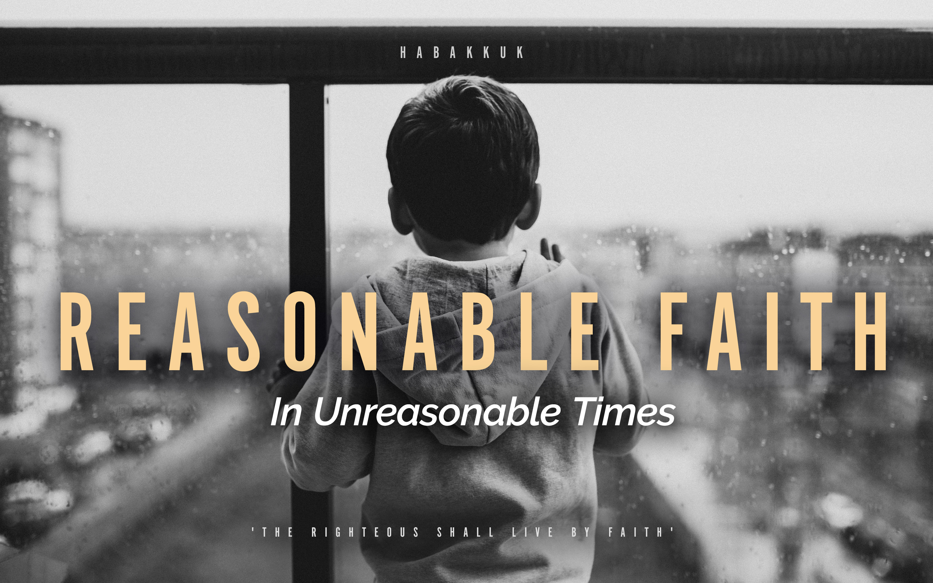 Reasonable Faith in Unreasonable Times - HABAKKUK Rejoicing in the Tough Times